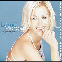 Lorrie Morgan - To Get To You, Greatest Hits
