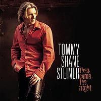 Tommy Shane Steiner - Then Came The Night