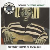 Leadbelly - Take This Hammer - The Complete RCA Victor Recordings - When The Sun Goes Down Series