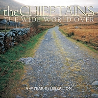 The Chieftains - The Wide World Over:  A 40 Year Celebration
