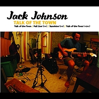 Jack Johnson and Friends - Talk Of The Town (Int'l MaxiEnhanced)