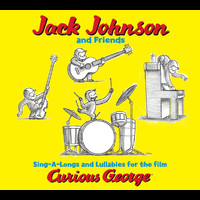 Jack Johnson and Friends - Jack Johnson And Friends: Sing-A-Longs And Lullabies For The Film Curious George