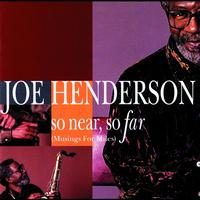 Joe Henderson - So Near, So Far (Musings For Miles)