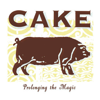 Cake - Prolonging the Magic (Explicit)