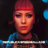 Republica - Speed Ballads