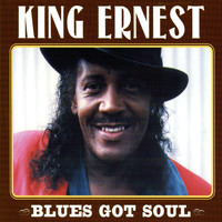 King Ernest - Blues Got Soul