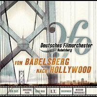 Deutsches Filmorchester Babelsberg - Von Babelsberg nach Hollywood