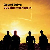 Grand Drive - See The Morning In