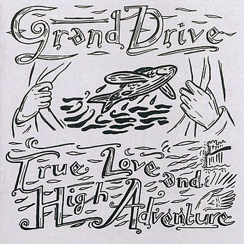 Grand Drive - True Love And High Adventure