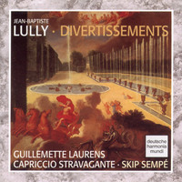 Capriccio Stravagante - Lully: Divertissements