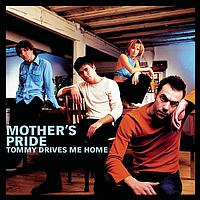 Mother's Pride - Tommy Drives Me Home
