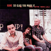 Kane - So Glad You Made It