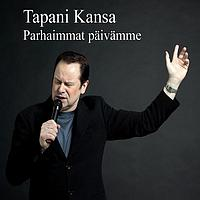 Tapani Kansa - Parhaimmat päivämme - These Are The Days Of Our Lives -