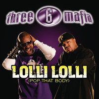 Three 6 Mafia featuring Project Pat, Young D and Superpower - Lolli Lolli (Pop That Body) (Explicit Album Version)