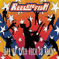 Reel Big Fish - Why Do You Rock So Hard (Explicit)