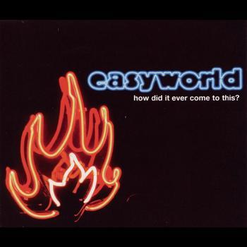 Easyworld - How Did It Ever Come To This?