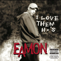 Eamon - I Love Them H*'s (Explicit)