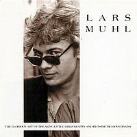 Lars Muhl - The Glorius Art Of Breaking Little Girls' Heart And Blowing Big Boys' Brains
