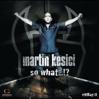 Martin Kesici - So What...!?