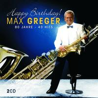 Max Greger - Happy Birthday - 80 Jahre - 40 Hits
