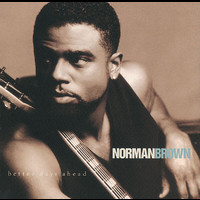 Norman Brown - Better Days Ahead