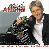 Maxi Arland - Je t'aime - I love you - Ich liebe Dich