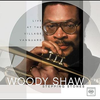 Woody Shaw - Stepping Stones: Live At The Village Vanguard
