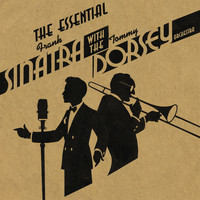 Tommy Dorsey & His Orchestra With Frank Sinatra - The Essential Frank Sinatra with the Tommy Dorsey Orchestra