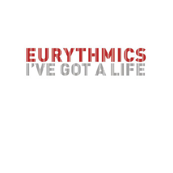 Eurythmics - Dance Vault Mixes - I've Got A Life