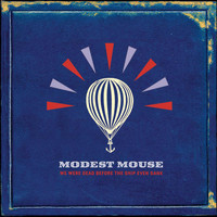 Modest Mouse - We Were Dead Before The Ship Even Sank (Explicit)