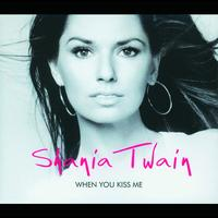 Shania Twain - When You Kiss Me (International Version)