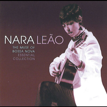 Nara Leão - The Muse of Bossa Nova - Essential Collection