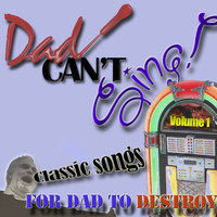 Various Artists - Dad Can't Sing! Classic Songs For Dad To Destroy  - Volume 1