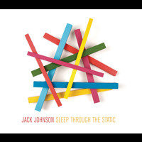 Jack Johnson - Sleep Through The Static (UK Version)