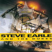 Steve Earle & The Dukes - Shut Up And Die Like An Aviator