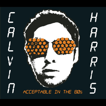 Calvin Harris - Acceptable In The 80s