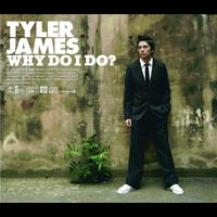 Tyler James - Why Do I Do