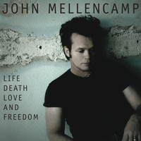 John Mellencamp - Life, Death, Love and Freedom
