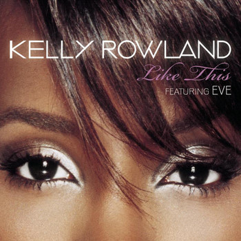 Kelly Rowland feat. Eve - Like This (Album Version)
