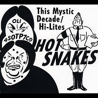 Hot Snakes - This Mystic Decade / Hi-Lites - Single