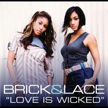Brick & Lace - Love Is Wicked