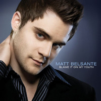 Matt Belsante - Blame It On My Youth