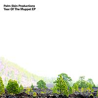 Palm Skin Productions - Yeah Of The Muppet EP