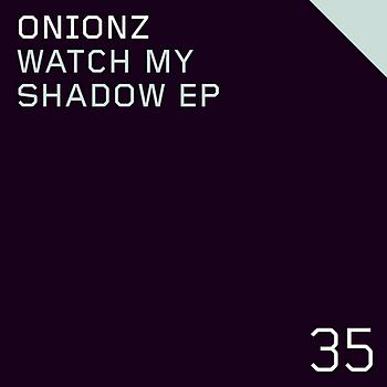 Onionz - Watch My Shadow EP