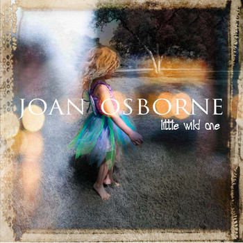Joan Osborne - Little Wild One