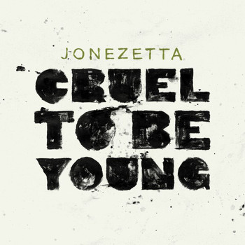 Jonezetta - Cruel To Be Young