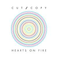 Cut Copy - Hearts Of Fire