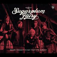 Sugarplum Fairy - Never Thought I'd Say That It's Alright