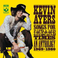 Kevin Ayers - Songs For Insane Times: Anthology 1969-1980