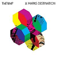 The Whip - X Marks Destination (Special edition)